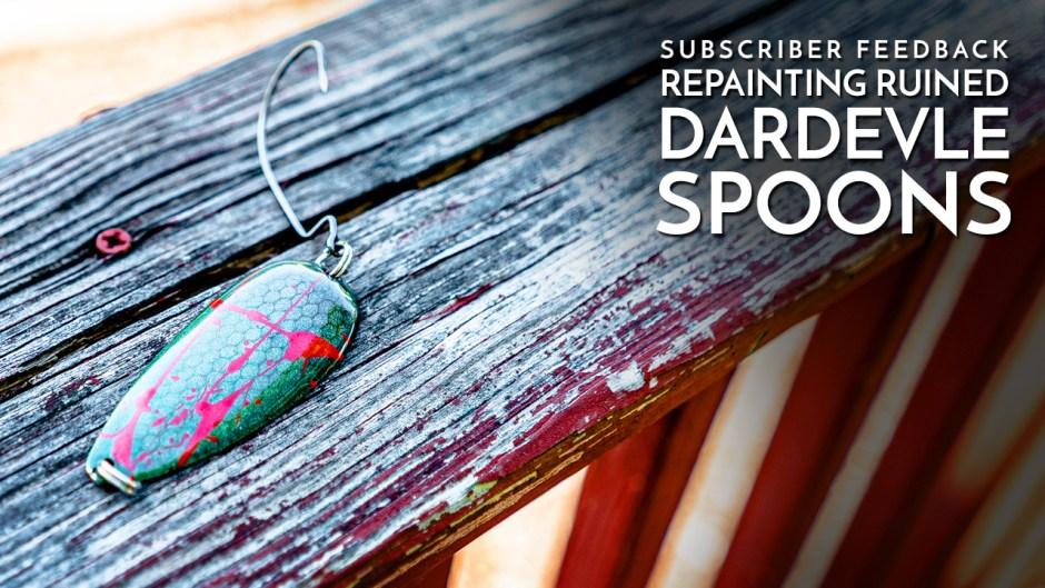 Subscriber Feedback Repainting Ruined Dardevle Spoons